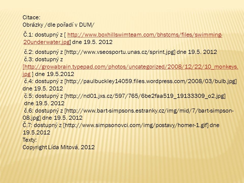 Citace: Obrázky /dle pořadí v DUM/ Č.1: dostupný z [ http://www.boxhillswimteam.com/bhstcms/files/swimming-20underwater.jpg] dne 19.5. 2012.